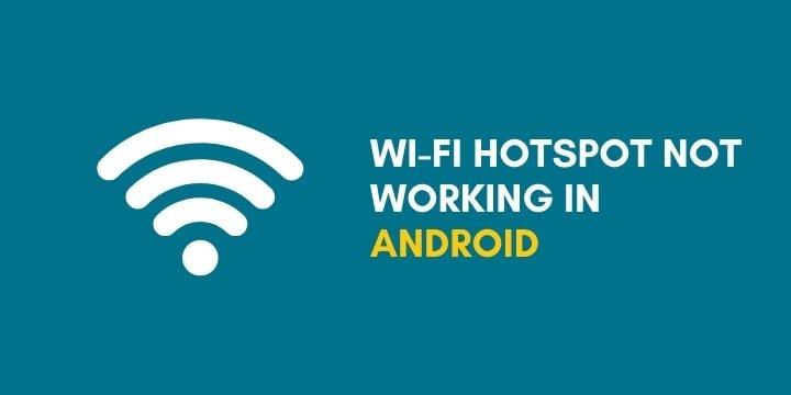 Fix: Wi-Fi Hotspot not working in Android (Ultimate Guide)